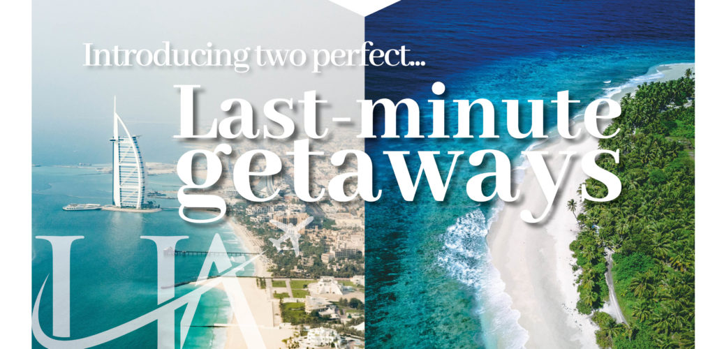 Last minute getaways Maldives and Dubai